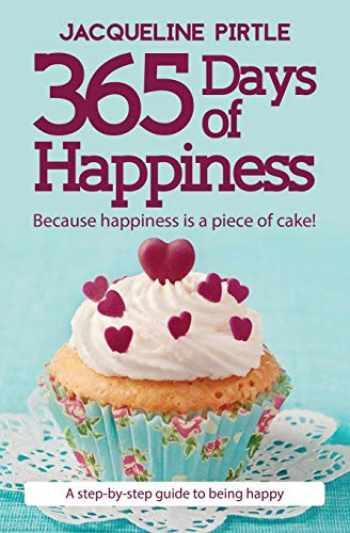 9781732085107-1732085102-365 Days of Happiness: Because happiness is a piece of cake!