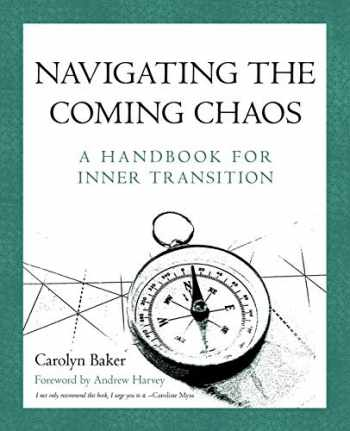 9781450270878-1450270875-Navigating The Coming Chaos: A Handbook For Inner Transition