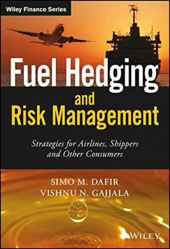 9781119026723-1119026725-Fuel Hedging and Risk Management: Strategies for Airlines, Shippers and Other Consumers (The Wiley Finance Series)