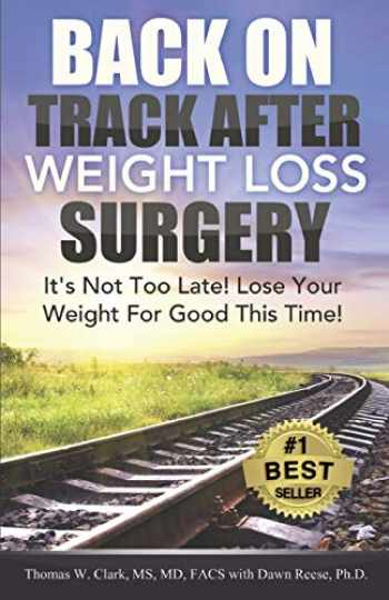 9781939998095-1939998093-Back On Track After Weight Loss Surgery: It's Not Too Late! Lose Your Weight For Good This Time!
