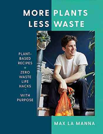 9781529396201-1529396204-More Plants Less Waste: Plant-Based Recipes + Zero Waste Life Hacks with Purpose