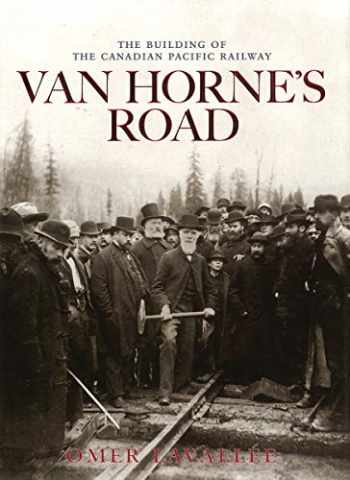 9781897252369-1897252366-Van Horne's Road: The Building of the Canadian Pacific Railway (Railfare Books (Fifth House))