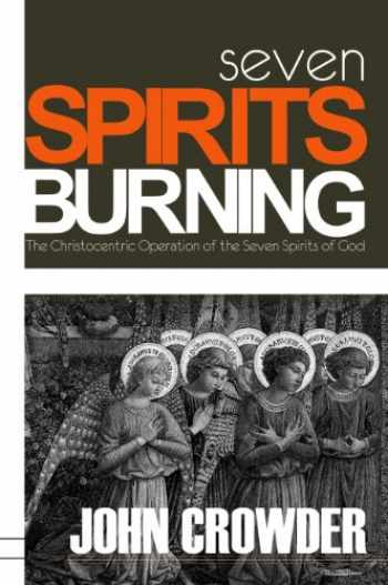 9780977082629-0977082628-Seven Spirits Burning: The Christocentric Operation of the Seven Spirits of God