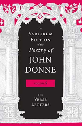 9780253044037-0253044030-The Variorum Edition of the Poetry of John Donne, Volume 5: The Verse Letters