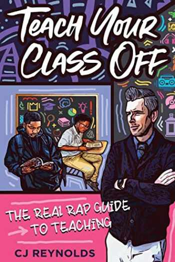 9781951600105-195160010X-Teach Your Class Off: The Real Rap Guide to Teaching