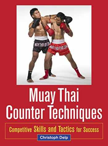 9781583945438-1583945431-Muay Thai Counter Techniques: Competitive Skills and Tactics for Success