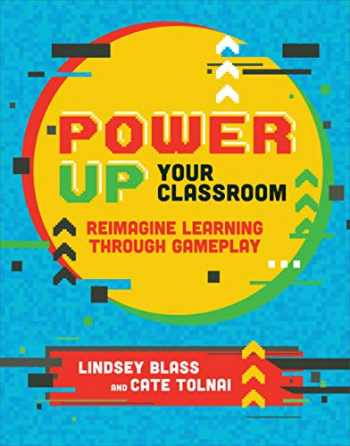 9781564847980-1564847985-Power Up Your Classroom: Reimagine Learning Through Gameplay