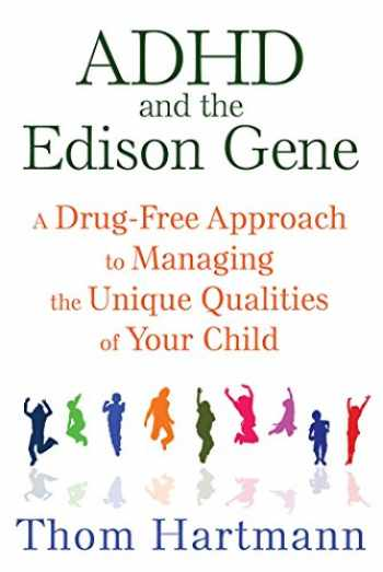 9781620555064-1620555069-ADHD and the Edison Gene (A Drug-Free Approach to Managing the Unique Qualities of Your Child)