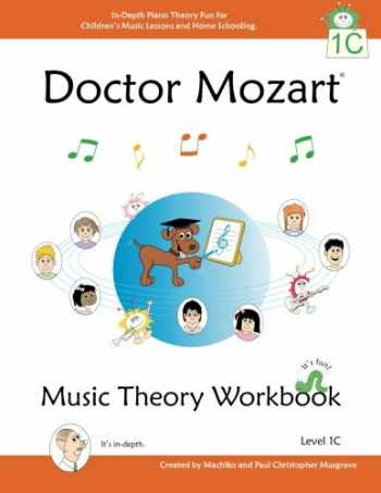 9780978127749-0978127749-Doctor Mozart Music Theory Workbook Level 1C: In-Depth Piano Theory Fun for Children's Music Lessons and HomeSchooling: For Beginners Learning a Musical Instrument