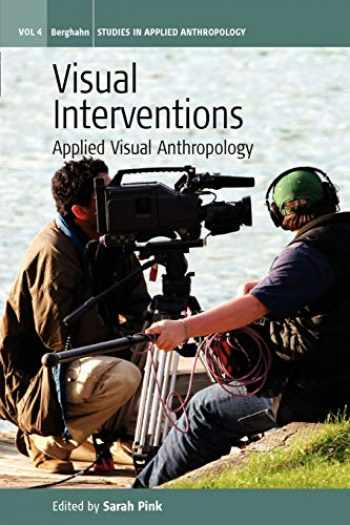 9781845456788-1845456785-Visual Interventions: Applied Visual Anthropology (Studies in Public and Applied Anthropology, 4)