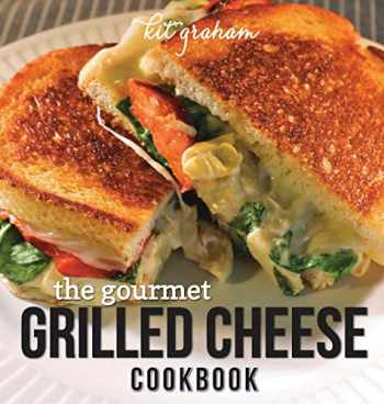9780986057205-0986057207-The Gourmet Grilled Cheese Cookbook