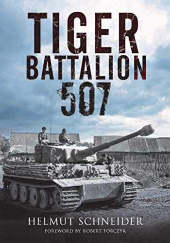 9781784384968-1784384968-Tiger Battalion 507: Eyewitness Accounts from Hitler's Regiment