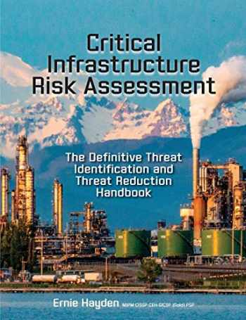 9781944480714-1944480714-Critical Infrastructure Risk Assessment: The Definitive Threat Identification and Threat Reduction Handbook