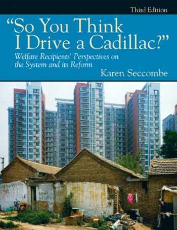 "9780205792160-0205792162-""So You Think I Drive a Cadillac?"" Welfare Recipients' Perspectives on the System and Its Reform (3rd Edition)"