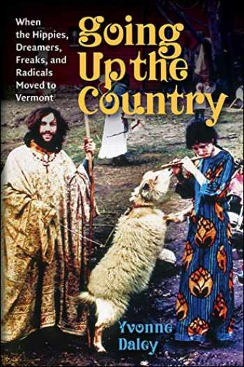 9781512600315-1512600318-Going Up the Country: When the Hippies, Dreamers, Freaks, and Radicals Moved to Vermont