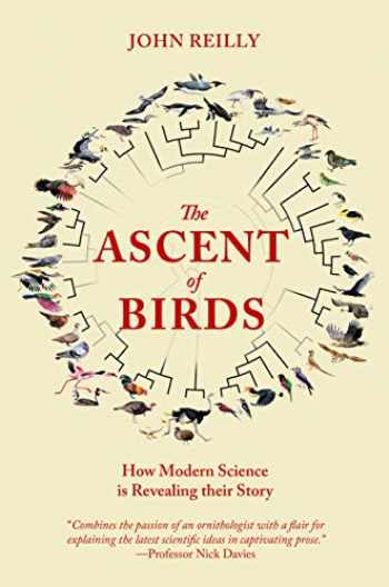 9781784272036-1784272035-The Ascent of Birds: How Modern Science Is Revealing Their Story