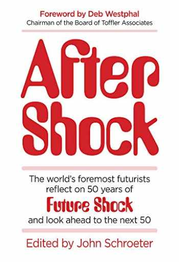 9780999736449-0999736442-After Shock: The World's Foremost Futurists Reflect on 50 Years of Future Shock―and Look Ahead to the Next 50