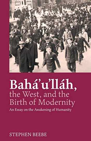 9780853986294-0853986290-Baha'u'llah, the West, and the Birth of Modernity: An Essay on the Awakening of Humanity