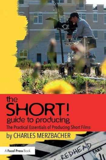 9780815394211-0815394217-The SHORT! Guide to Producing: The Practical Essentials of Producing Short Films