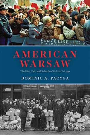 9780226406619-022640661X-American Warsaw: The Rise, Fall, and Rebirth of Polish Chicago