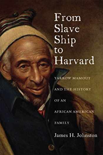 9780823239504-0823239500-From Slave Ship to Harvard: Yarrow Mamout and the History of an African American Family