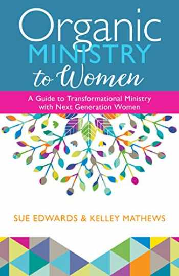 9780825446153-0825446155-Organic Ministry to Women: A Guide to Transformational Ministry with Next-Generation Women