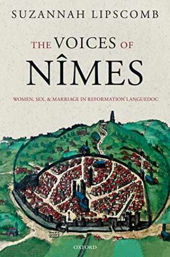 9780198797661-0198797664-The Voices of Nîmes: Women, Sex, and Marriage in Reformation Languedoc