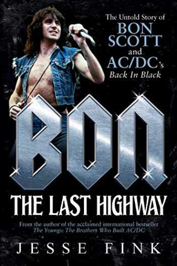9781770414099-1770414096-Bon: The Last Highway: The Untold Story of Bon Scott and AC/DC's Back in Black