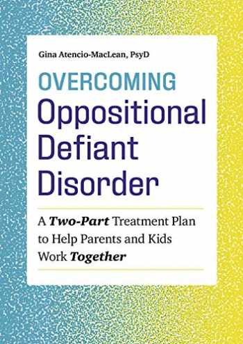 9781641522373-1641522372-Overcoming Oppositional Defiant Disorder: A Two-Part Treatment Plan to Help Parents and Kids Work Together