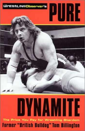 9781553660842-1553660846-Pure Dynamite: The Price You Pay for Wrestling Stardom