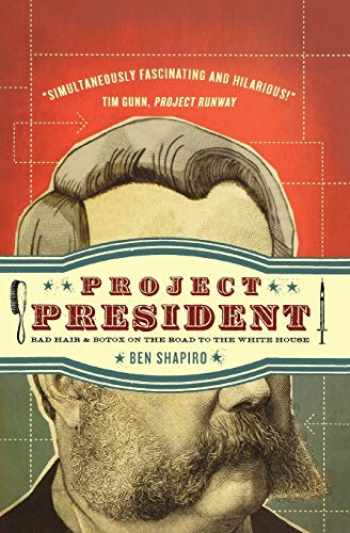 9781595553478-1595553479-Project President: Bad Hair and Botox on the Road to the White House