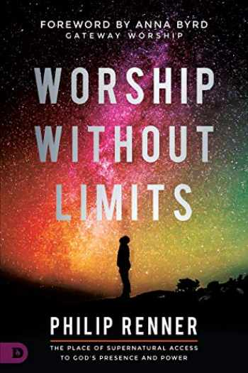 9780768450828-0768450829-Worship Without Limits: The Place of Supernatural Access to God's Presence and Power
