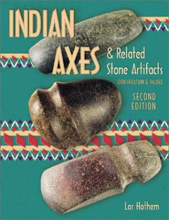 9780891453949-0891453946-Indian Axes and Related Stone Artifacts (Indian Axes & Related Stone Artifacts: Identification & Values)