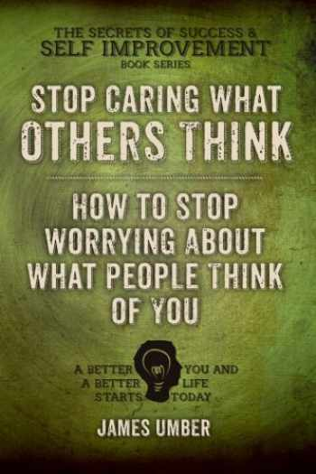 9781511800419-1511800410-Stop Caring What Others Think: How to Stop Worrying About What People Think of You