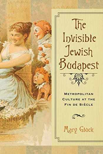 9780299307745-0299307743-The Invisible Jewish Budapest: Metropolitan Culture at the Fin de Siècle (George L. Mosse Series in the History of European Culture, Sexuality, and Ideas)