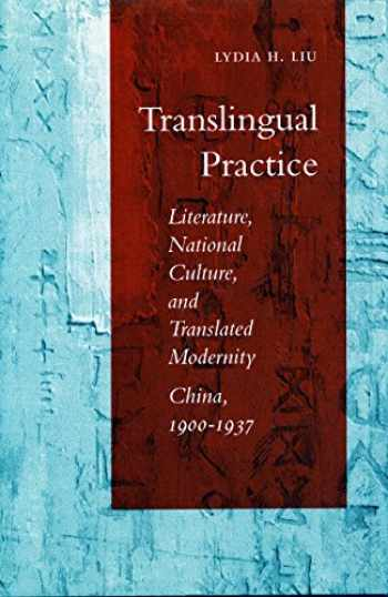 9780804725354-0804725357-Translingual Practice: Literature, National Culture, and Translated Modernity―China, 1900-1937