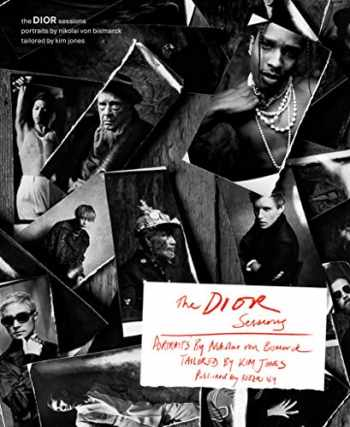 9780847867257-0847867250-The Dior Sessions: Portraits by Nikolai von Bismarck. Tailored by Kim Jones.