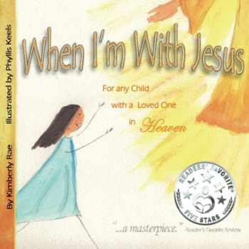 9781484081730-1484081730-When I'm With Jesus: For any Child with a Loved One in Heaven