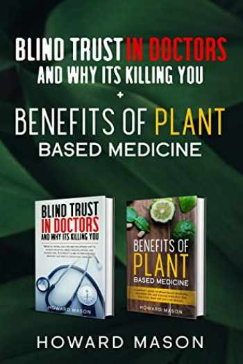 9781661833435-1661833438-Blind Trust In Doctors and Why Its Killing you + Benefits of Plant Based Medicine: Medical Myths and Lies About Health, Fitness and Weight Loss. Complete Guide to Essential Oils and Natural Remedies