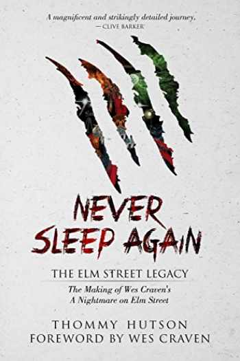9781618686404-1618686402-Never Sleep Again: The Elm Street Legacy: The Making of Wes Craven's A Nightmare on Elm Street