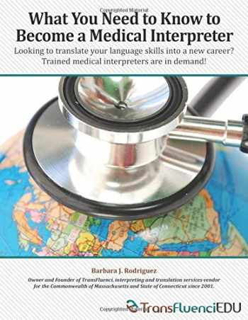 9780578411910-0578411911-What You Need to Know to Become a Medical Interpreter