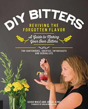 9781592337040-159233704X-DIY Bitters: Reviving the Forgotten Flavor - A Guide to Making Your Own Bitters for Bartenders, Cocktail Enthusiasts, Herbalists, and More