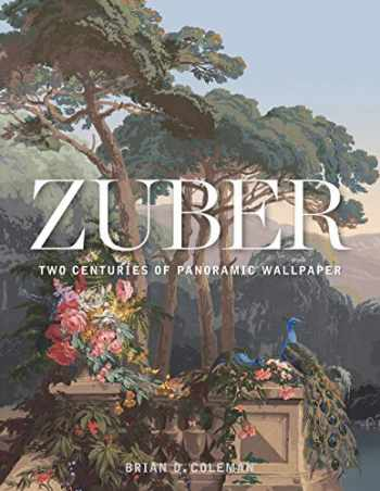 9781423649083-1423649087-Zuber: Two Centuries of Panoramic Wallpaper (GIBBS SMITH)