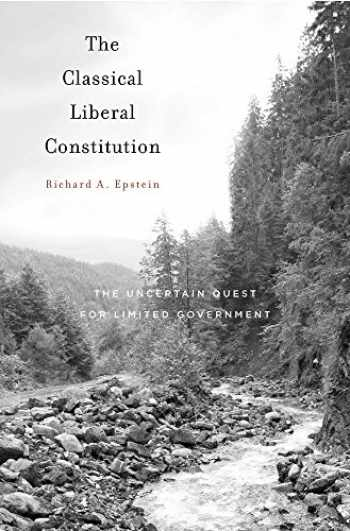 9780674975460-0674975464-The Classical Liberal Constitution: The Uncertain Quest for Limited Government