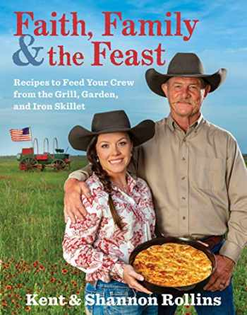 9780358124498-0358124492-Faith, Family & the Feast: Recipes to Feed Your Crew from the Grill, Garden, and Iron Skillet