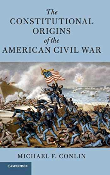 9781108495271-1108495273-The Constitutional Origins of the American Civil War (Cambridge Historical Studies in American Law and Society)