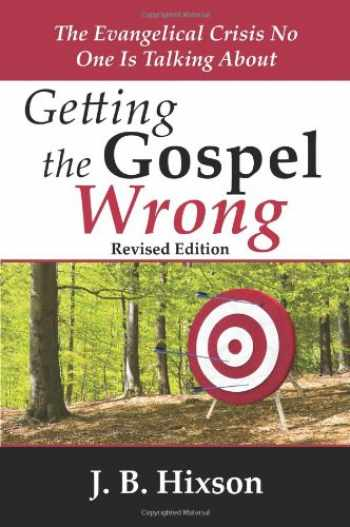 9780979963797-0979963796-Getting the Gospel Wrong: The Evangelical Crisis No One Is Talking About