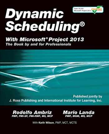 9781604271126-1604271124-Dynamic Scheduling® With Microsoft® Project 2013: The Book By and For Professionals