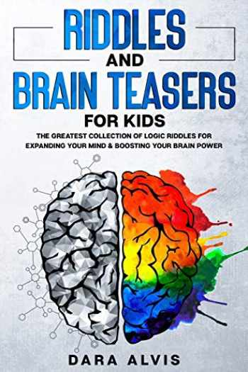 9781659052121-1659052122-Riddles and Brain Teasers For Kids: The Greatest Collection Of Logic Riddles For Expanding Your Mind & Boosting Your Brain Power