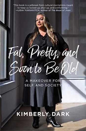 9781849353670-1849353670-Fat, Pretty, and Soon to be Old: A Makeover for Self and Society